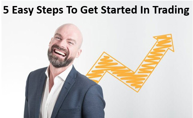 5 Easy Steps To Get Started In Trading